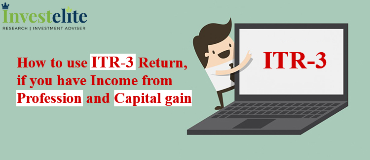 "How To Use ""ITR-3"" Return, If You Have Income From ""Profession & Capital Gain"""