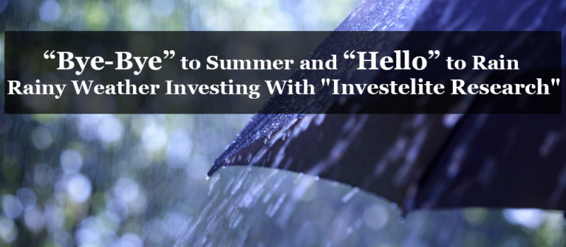 """""""Bye-Bye"""" to Summer and """"Hello"""" to Rain: Rainy Weather Investing With """"Investelite Research"""""""