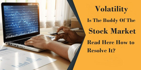 Volatility is the buddy of the stock market: Read Here How to resolve it?
