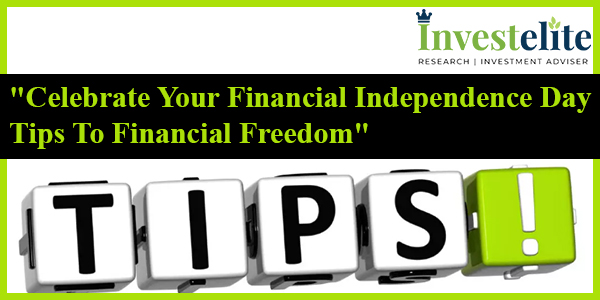 "Celebrate Your Financial Independence Day : ""Tips To Financial Freedom"""