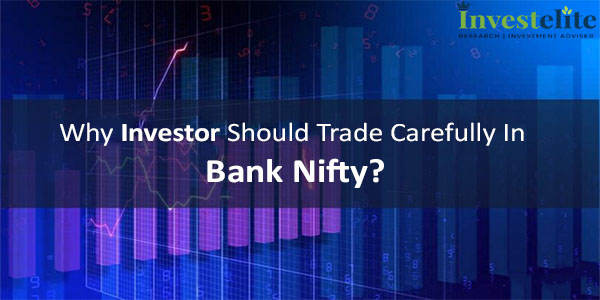 Why Investor Should Trade Carefully In BankNifty ?