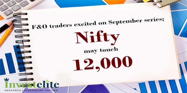 F&O traders excited on September series; Nifty may touch 12,000