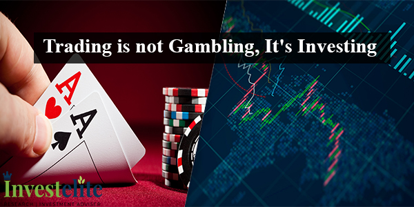 Trading is not Gambling, It's Investing
