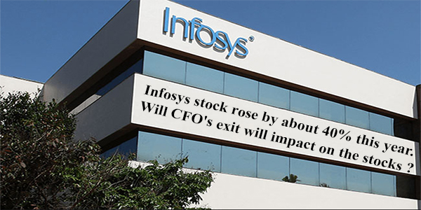 Infosys stock rose by about 40% this year. Will CFO's exit will impact on the stocks ?