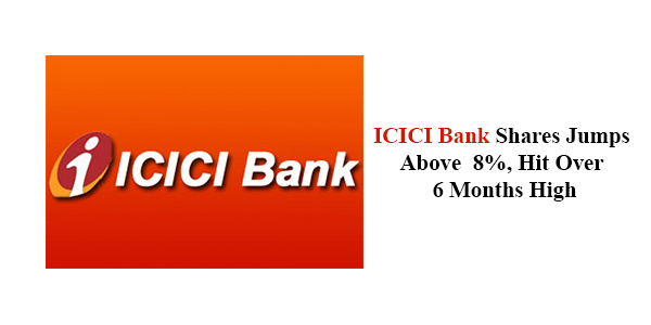 ICICI Bank shares jumps above 8%, hit over 6 months high