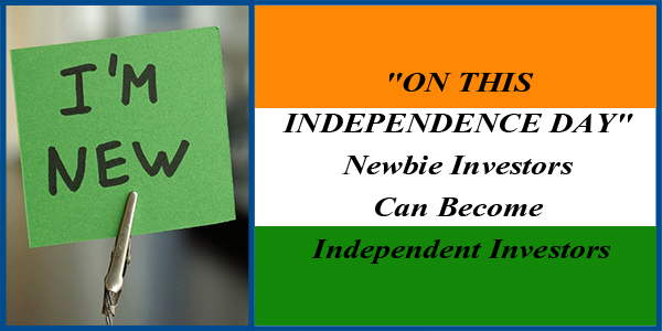 "This Independence day : ""Newbie Investors Can Become Independent Investors"""