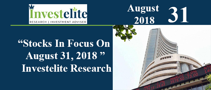 """Stocks In Focus On August 31, 2018 ""– Investelite Research"