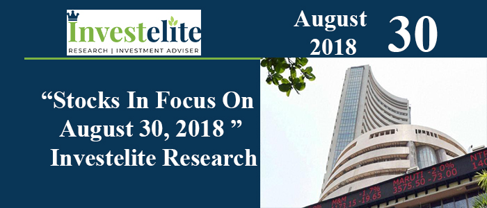"""Stocks In Focus On August 30, 2018 ""– Investelite Research"