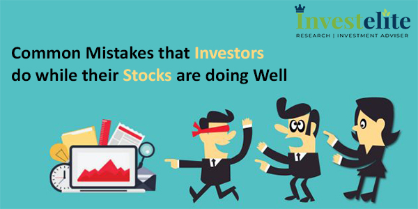 Common Mistakes that Investors do while their Stocks are doing Well