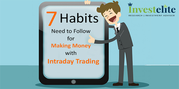 Seven Habits Need to Follow for Making Money with Intraday Trading