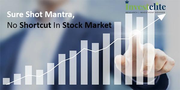Sure Shot mantra,No Shortcut in Stock Market