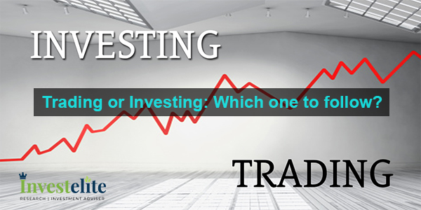 Trading or Investing: Which one to follow?