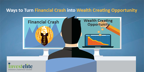 Ways to Turn Financial Crash into Wealth Creating Opportunity