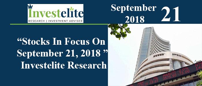 """""""Stocks In Focus On September 21, 2018 """"– Investelite Research"""