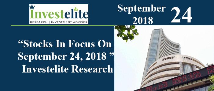"""""""Stocks In Focus On September 24, 2018 """"– Investelite Research"""