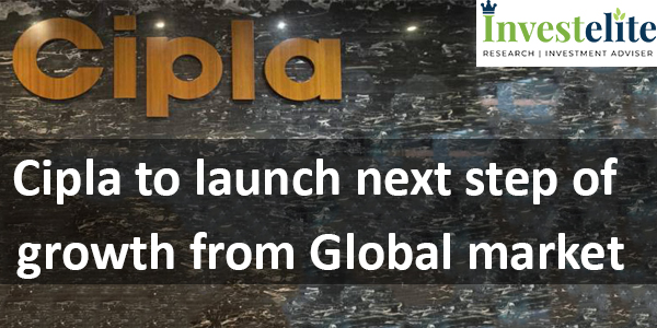 Cipla to launch next step of growth from Global market