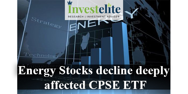 Energy Stocks decline deeply affected CPSE ETF