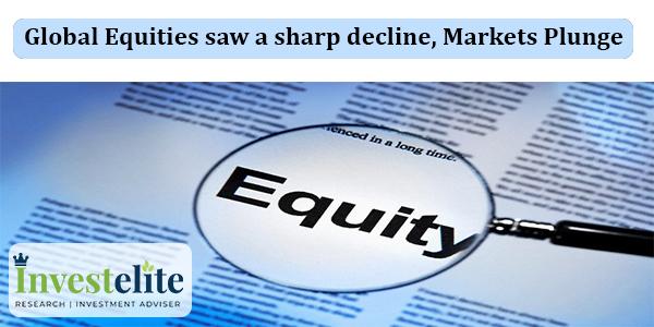 Global Equities saw a sharp decline, Markets Plunge