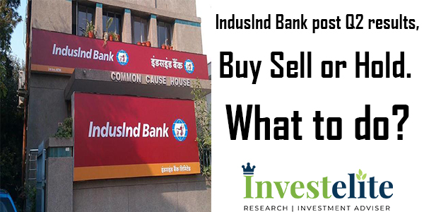 Induslnd Bank post Q2 results, Buy, Sell or Hold. What to do?