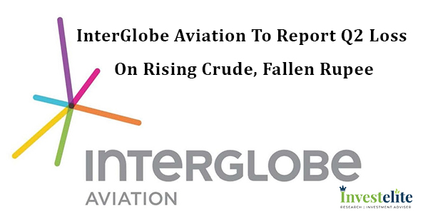 InterGlobe Aviation to report Q2 loss on rising crude, fallen rupee