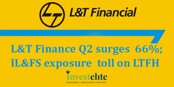L&T Finance Q2 surges  66%; IL&FS exposure  toll on LTFH
