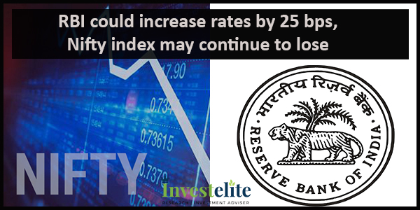 RBI could increase rates by 25 bps, Nifty index may continue to lose