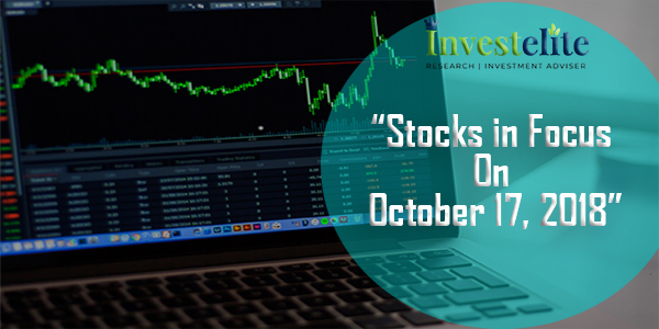 """Stocks In Focus On October 17, 2018 ""– Investelite Research"