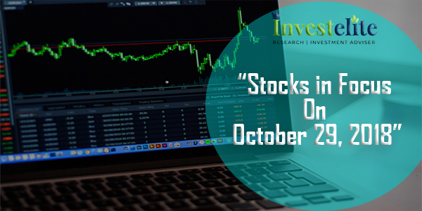 """Stocks In Focus On October 29, 2018 ""– Investelite Research"