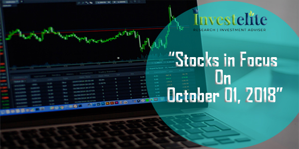 """Stocks In Focus On October 1, 2018 ""– Investelite Research"