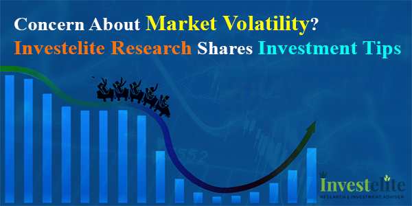 Concern about Market Volatility? Investelite Research shares Investment Tips