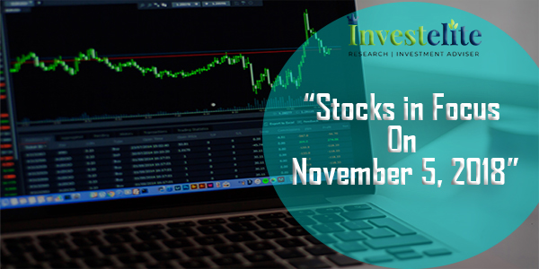 """Stocks In Focus On November 05, 2018 ""– Investelite Research"