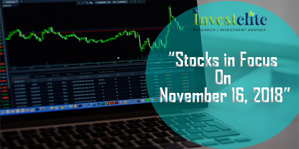 """Stocks In Focus On November 16, 2018 ""– Investelite Research"