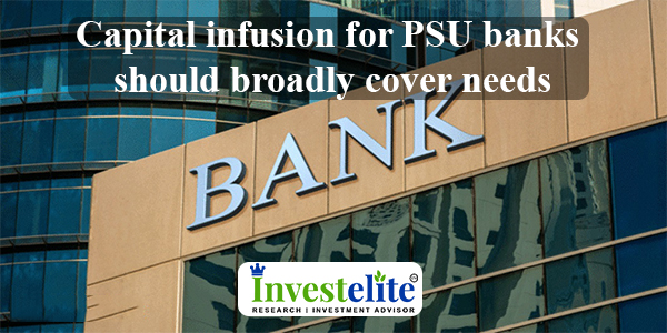 Capital infusion for PSU banks should broadly cover needs