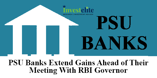 PSU Banks Extend Gains Ahead Of Their Meeting with RBI Governor (Shaktikanta Das)