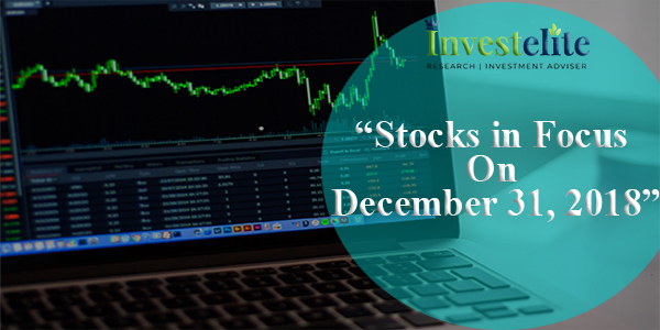 """Stocks In Focus On December 31, 2018 ""– Investelite Research"