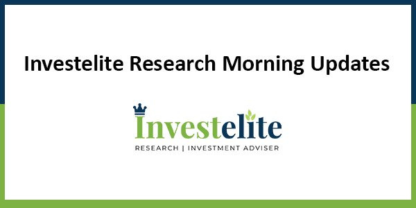 Morning Updates by Investelite Research