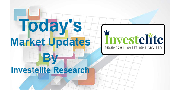 Today's Market Updates by Investelite Research