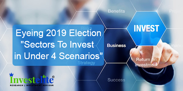 "Eyeing 2019 Election- ""Sectors To Invest in Under 4 Scenarios""."
