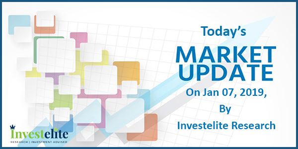 Today's Market Updates On Jan 07, 2019, By Investelite Research