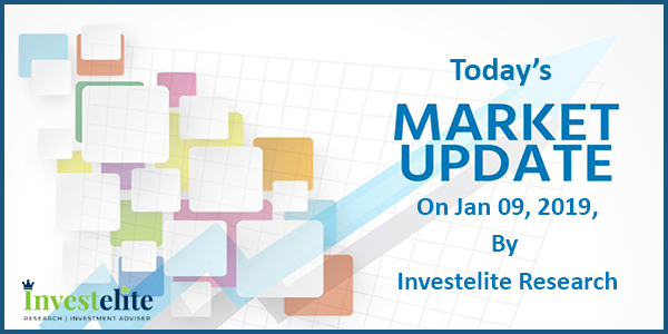 Today's Market Updates On Jan 09, 2019, By Investelite Research
