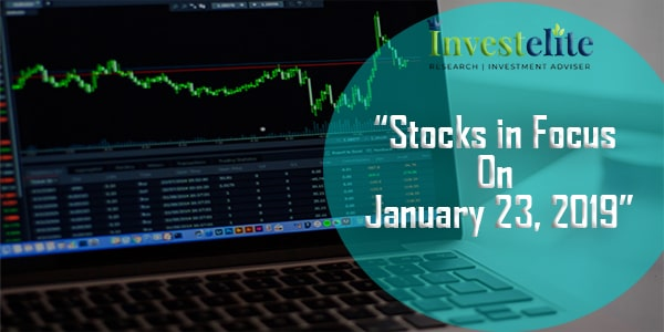 """Stocks In Focus On January 23, 2019 ""– Investelite Research"