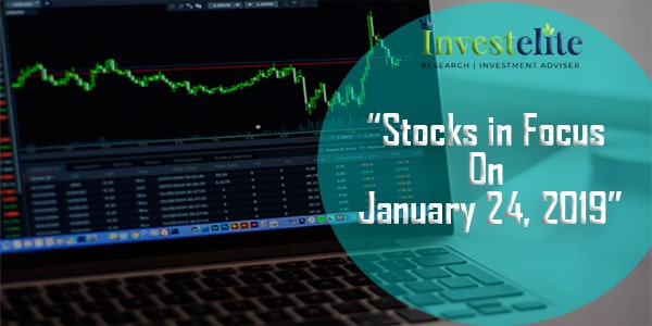 """Stocks In Focus On January 24, 2019 ""– Investelite Research"