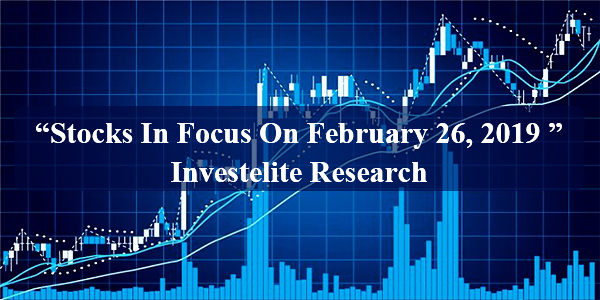 """Stocks In Focus On February 26, 2019 ""– Investelite Research"