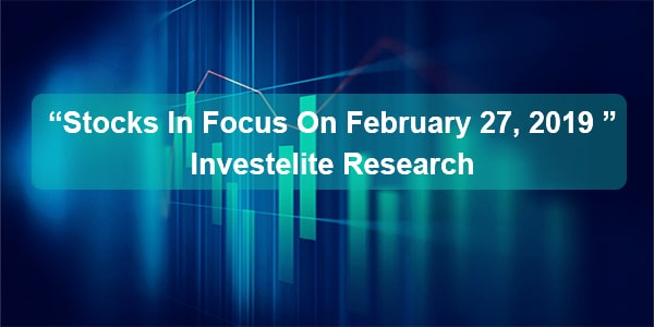 """Stocks In Focus On February 27, 2019 ""– Investelite Research"