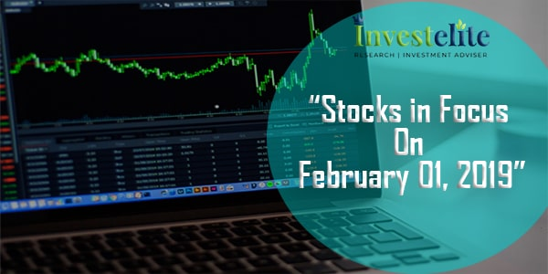 """Stocks In Focus On February 01, 2019 ""– Investelite Research"
