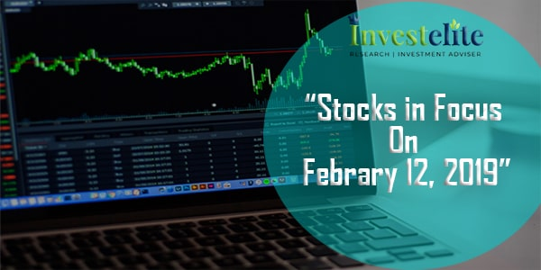 """Stocks In Focus On February 12, 2019 ""– Investelite Research"