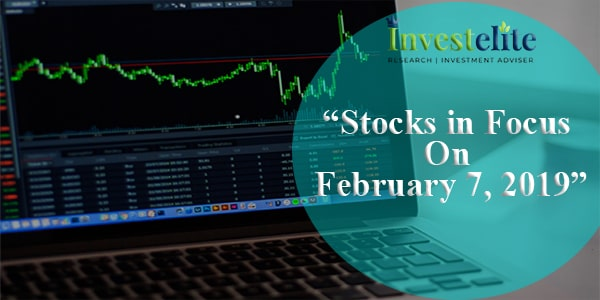 """Stocks In Focus On February 07, 2019 ""– Investelite Research"