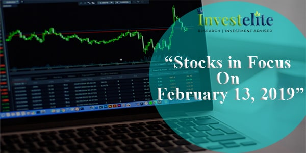 """Stocks In Focus On February 13, 2019 ""– Investelite Research"