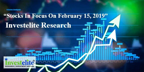 """""""Stocks In Focus On February 15, 2019 """"– Investelite Research"""