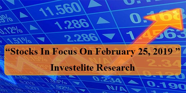 """Stocks In Focus On February 25, 2019 ""– Investelite Research"